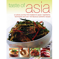 Taste of Asia: A Culinary Journey from Thailand to Japan - Ingredients, Techniques and Over 100 Fabu (BOK)