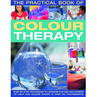 The Practical Book of Colour Therapy: Step-by-step Techniques to Harness the Healing Powers of Light (BOK)