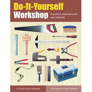 Do-It-Yourself Workshop: A Guide to Essential Tools and Materials (BOK)