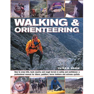 Walking and Orienteering: How to Cross Hills, Back Country and Rough Terrain in Safety and Confidenc (BOK)