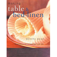 Making Table and Bed-linen: Over 35 Projects to Add the Finishing Touch to Your Home (BOK)