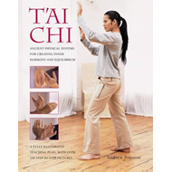 T'ai Chi: Ancient Physical Systems for Creating Inner Harmony and Equilibrium (BOK)