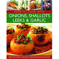 How to Cook with Onions, Shallots, Leeks and Garlic (BOK)