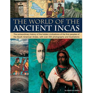 The World of the Ancient Incas: The Extraordinary History of the Hidden Civilizations of the First P (BOK)