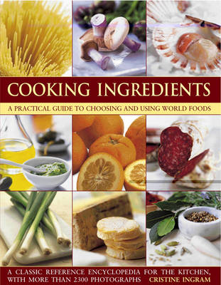 Cooking Ingredients: A Practical Guide to Choosing and Using World Foods (BOK)