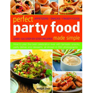 Perfect Party Food Made Simple: How to Plan the Best Celebration Ever with Fantastic Snacks, Party D (BOK)