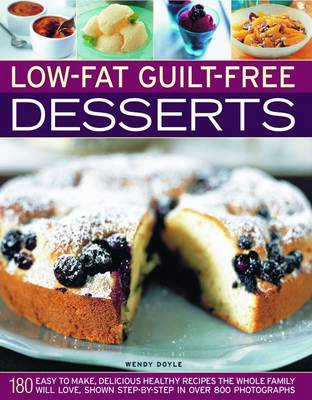 Low-fat Guilt-free Desserts: 180 Easy to Make Delicious Healthy Recipes the Whole Family Will Love S (BOK)