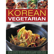 Korean Vegetarian: Explore the Spicy and Robust Tastes of a Classic Cuisine, with 50 Recipes Shown i (BOK)