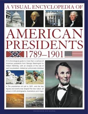 A Visual Encyclopedia of American Presidents 1789-1901: A Chronological Guide to More Than a Century (BOK)