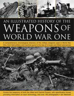 Illustrated History of the Weapons of World War One (BOK)