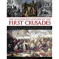 The Illustrated History of the First Crusades: a Fascinating Account of the First, Second and Third (BOK)