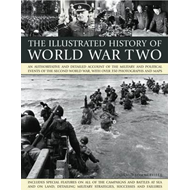 The Illustrated History of World War Two: An Authoritative and Detailed Account of the Military and (BOK)