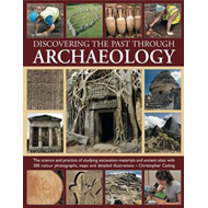 Discovering the Past Through Archaeology: The Science and Practice Od Studying Excavation Materials (BOK)