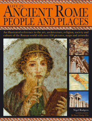 Life in Ancient Rome: People and Places: An Illustrated Reference to the Art, Architecture, Religion (BOK)
