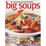 Warming and Welcoming Big Soups: Over 70 Comforting Recipes for Hearty, Creamy, Spicy, Chunky and On (BOK)