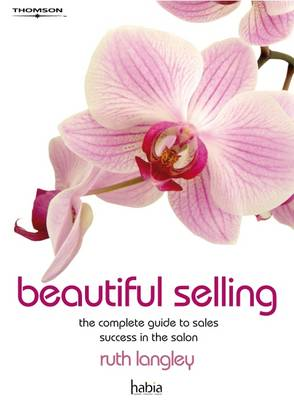 Beautiful Selling: The Complete Guide to Sales Success in the Salon (BOK)