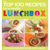 The Top 100 Recipes for a Healthy Lunchbox: Easy and Exciting Ideas for Your Child's Lunches (BOK)