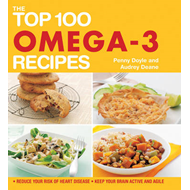 The Top 100 Omega-3 Recipes: Reduce Your Risk of Heart Disease, Keep Your Brain Active and Agile (BOK)