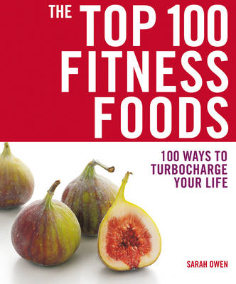 The Top 100 Fitness Foods: 100 Ways to Turbocharge Your Life (BOK)