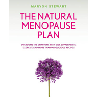 The Natural Menopause Plan: A Life-changing Plan with Diet, Exercise & Delicious Recipes (BOK)