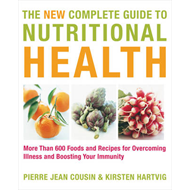 The New Complete Guide to Nutritional Health: More Than 600 Foods and Recipes for Overcoming Illness (BOK)