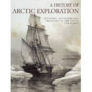A History of Arctic Exploration: Discovery, Adventure and Endurance at the Top of the World (BOK)