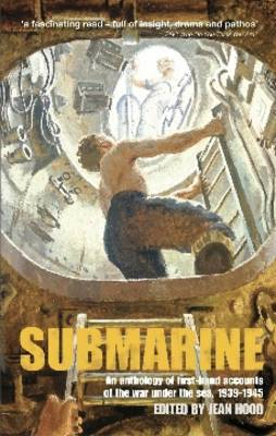 Submarine: An Anthology of First-hand Accounts of the War Under the Sea, 1939-45 (BOK)