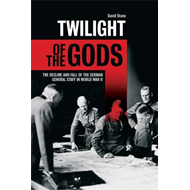 Twilight of the Gods: The Decline and Fall of the German General Staff in World War II (BOK)