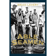 Able Seamen: The Lower Deck of the Royal Navy,  1850 to 1939: Pt. 2 (BOK)