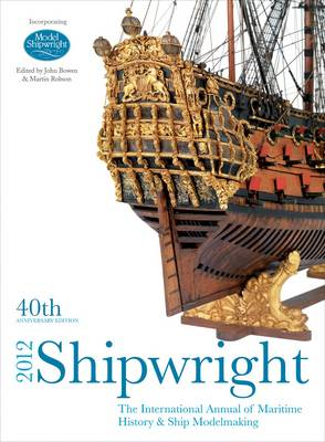 Shipwright: The International Annual of Maritime History & Ship Modelmaking: 2012 (BOK)
