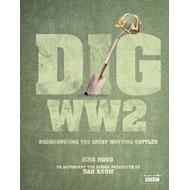 Dig WW2: BBCTV Tie-in to the Series Presented by Dan Snow (BOK)