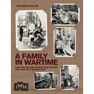 A Family in Wartime: How the Second World War Shaped the Lives of a Generation (BOK)