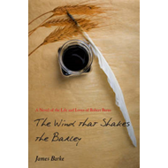 The Wind That Shakes the Barley: A Novel of the Life and Loves of Robert Burns (BOK)