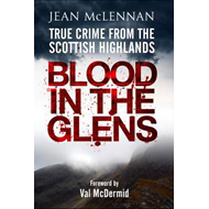 Blood in the Glens: True Crime from the Scottish Highlands (BOK)