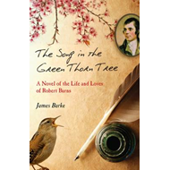 The Song in the Green Thorn Tree: A Novel of the Life and Loves of Robert Burns (BOK)