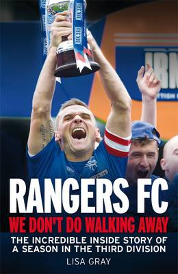 Rangers FC - We Don't Do Walking Away: The Incredible Inside Story of a Season in the Third Division (BOK)