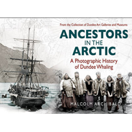 Ancestors in the Arctic: A Photographic History of Dundee Whaling (BOK)