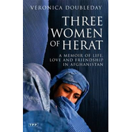 Three Women of Herat: A Memoir of Life, Love and Friendship in Afghanistan (BOK)