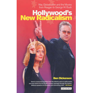 Hollywood's New Radicalism: War, Globalisation and the Movies from Reagan to George W. Bush (BOK)