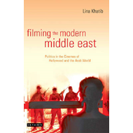 Filming the Modern Middle East: Politics in the Cinemas of Hollywood and the Arab World (BOK)