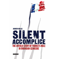 Silent Accomplice: The Untold Story of France's Role in the Rwandan Genocide (BOK)