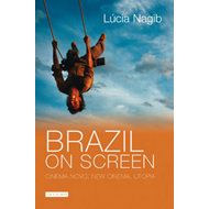Brazil on Screen: Cinema Novo, New Cinema and Utopia (BOK)