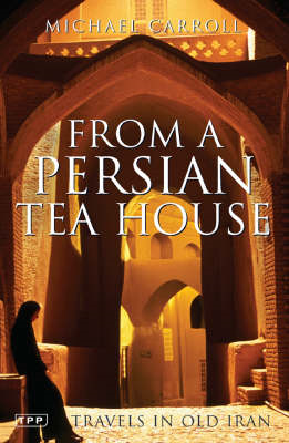 From a Persian Tea House: Travels in Old Iran (BOK)