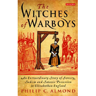 The Witches of Warboys: An Extraordinary Story of Sorcery, Sadism and Satanic Possession in Elizabet (BOK)