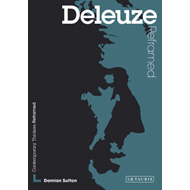 Deleuze Reframed: Interpreting Key Thinkers for the Arts (BOK)