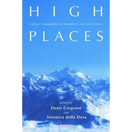 High Places: Cultural Geographies of Mountains and Ice (BOK)