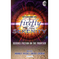 Investigating Firefly and Serenity: Science Fiction on the Frontier (BOK)