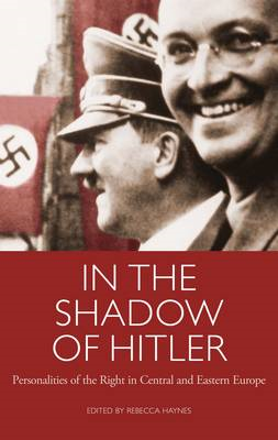 In the Shadow of Hitler: Personalities of the Right in Central and Eastern Europe (BOK)