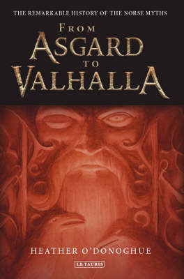 From Asgard to Valhalla: The Remarkable History of the Norse Myths (BOK)