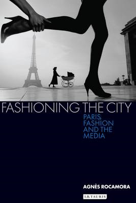 Fashioning the City: Paris, Fashion and the Media (BOK)